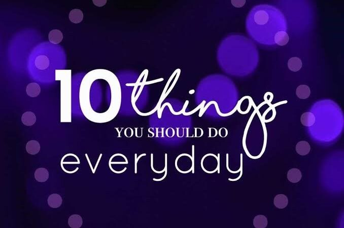 THINGS YOU SHOULD DO EVERY DAY:
